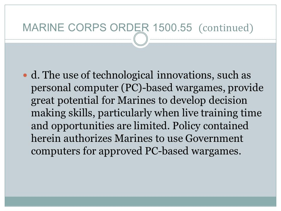 MARINE CORPS ORDER 1500.55 (continued) d. The use of technological innovations, such as personal computer (PC)-based wargames, provide great potential