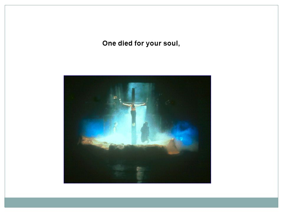 One died for your soul,