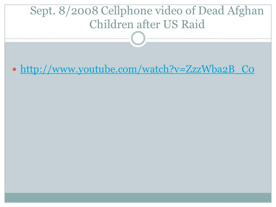 Sept. 8/2008 Cellphone video of Dead Afghan Children after US Raid http://www.youtube.com/watch?v=ZzzWba2B_C0
