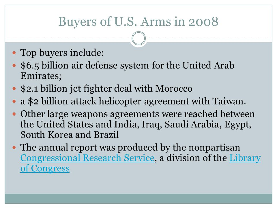 Buyers of U.S. Arms in 2008 Top buyers include: $6.5 billion air defense system for the United Arab Emirates; $2.1 billion jet fighter deal with Moroc