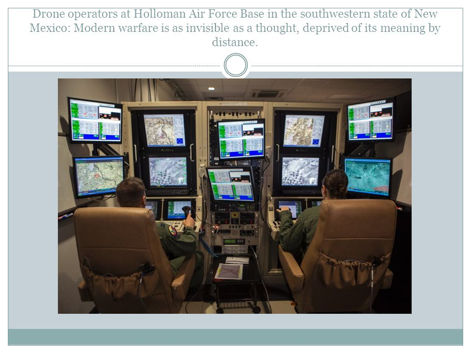 Drone operators at Holloman Air Force Base in the southwestern state of New Mexico: Modern warfare is as invisible as a thought, deprived of its meani