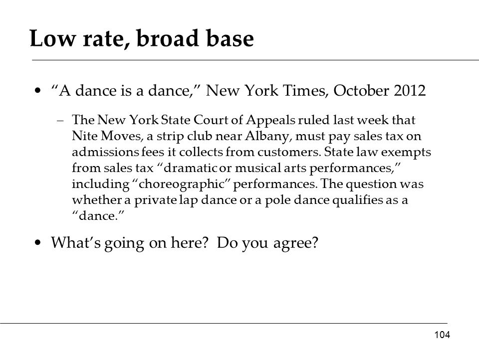 Low rate, broad base A dance is a dance, New York Times, October 2012 –The New York State Court of Appeals ruled last week that Nite Moves, a strip club near Albany, must pay sales tax on admissions fees it collects from customers.