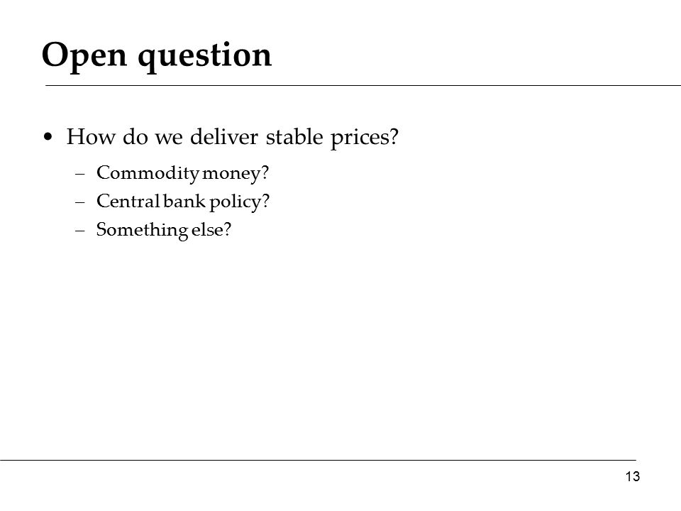 Open question How do we deliver stable prices. –Commodity money.