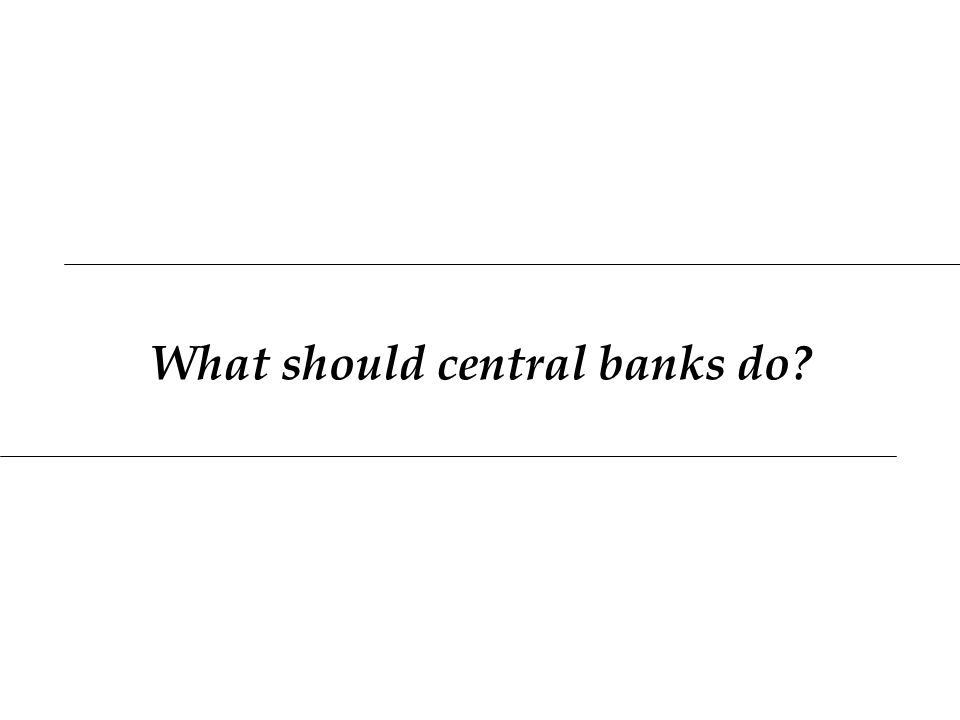 What should central banks do?