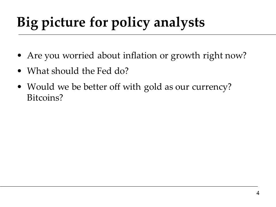 Big picture for policy analysts Are you worried about inflation or growth right now.