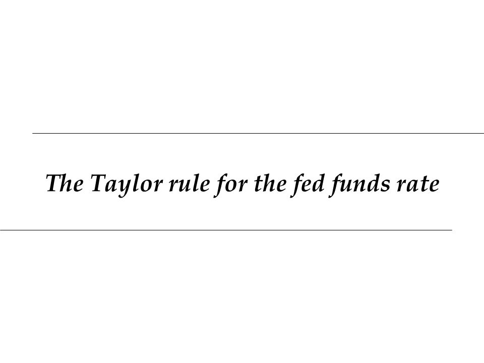 The Taylor rule for the fed funds rate