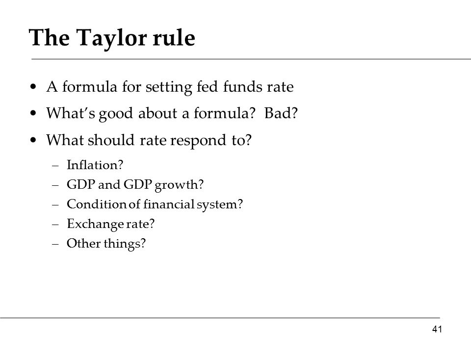 The Taylor rule A formula for setting fed funds rate What's good about a formula.