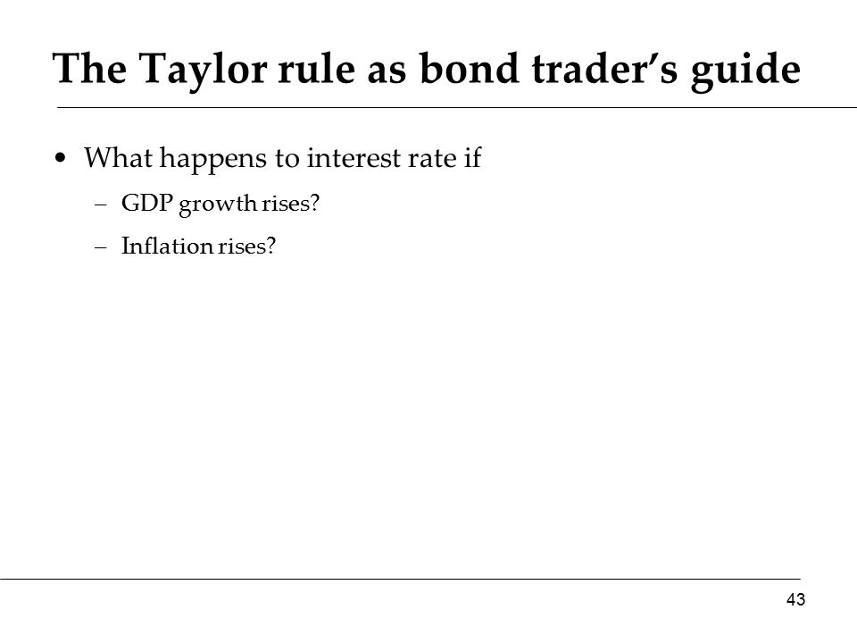 The Taylor rule as bond trader's guide What happens to interest rate if –GDP growth rises.