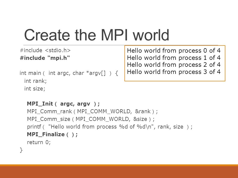 MPI Basic: Point to Point Communication int MPI_SEND(buf, count, datatype, dest, tag, comm) int MPI_RECV(buf,count,datatype,source,tag,comm,status) What parameter make the communication happen.