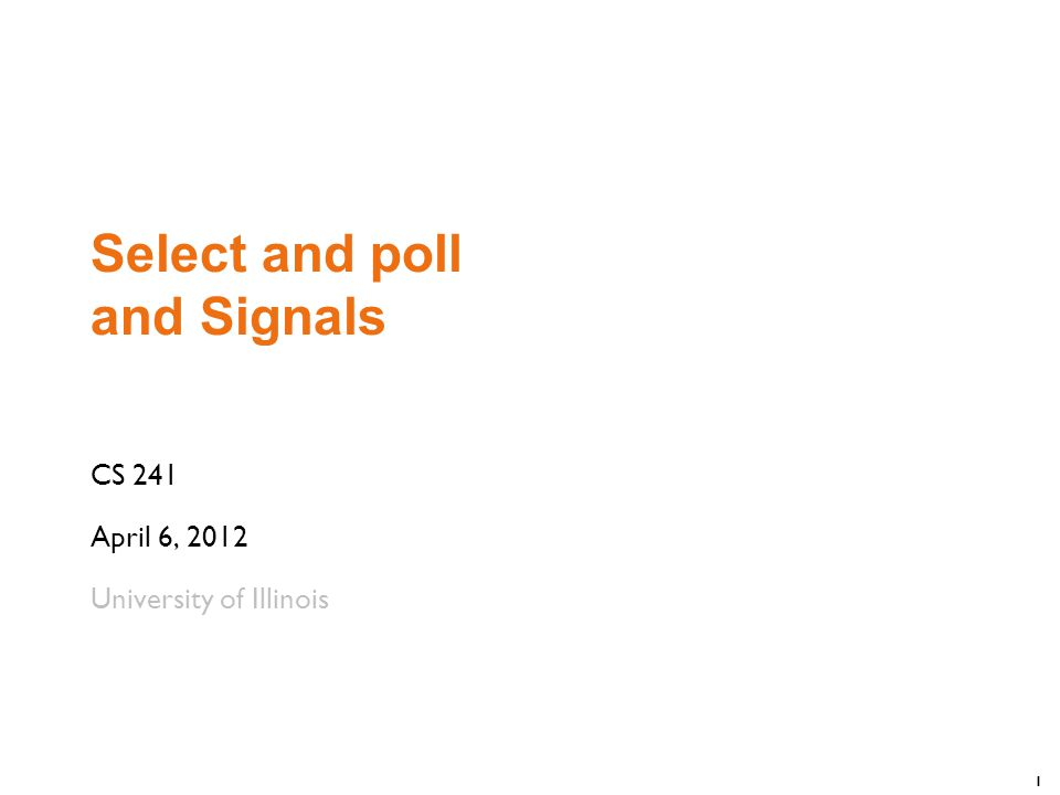 12 Poll #include int poll (struct pollfd* pfds, nfds_t nfds, int timeout); Poll file descriptors for events.