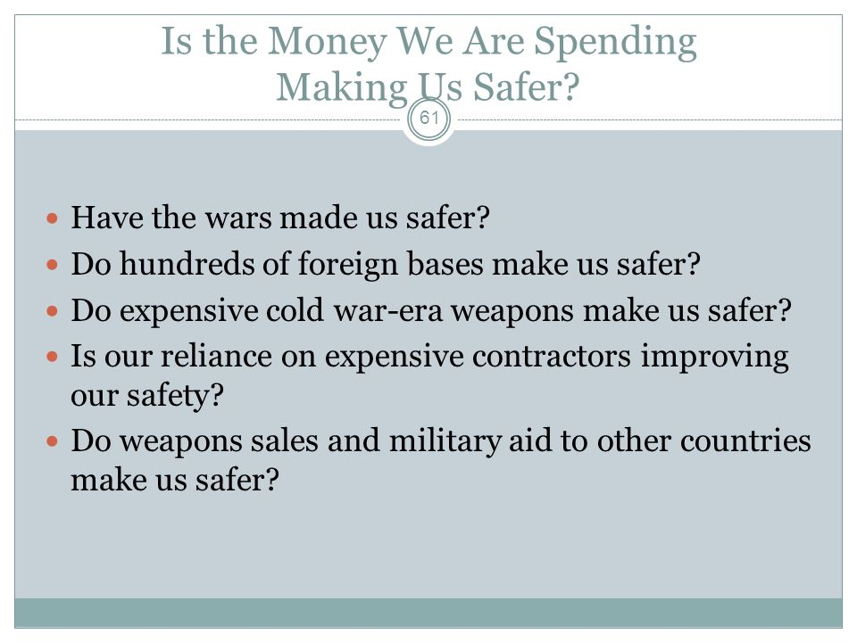 Is the Money We Are Spending Making Us Safer. Have the wars made us safer.