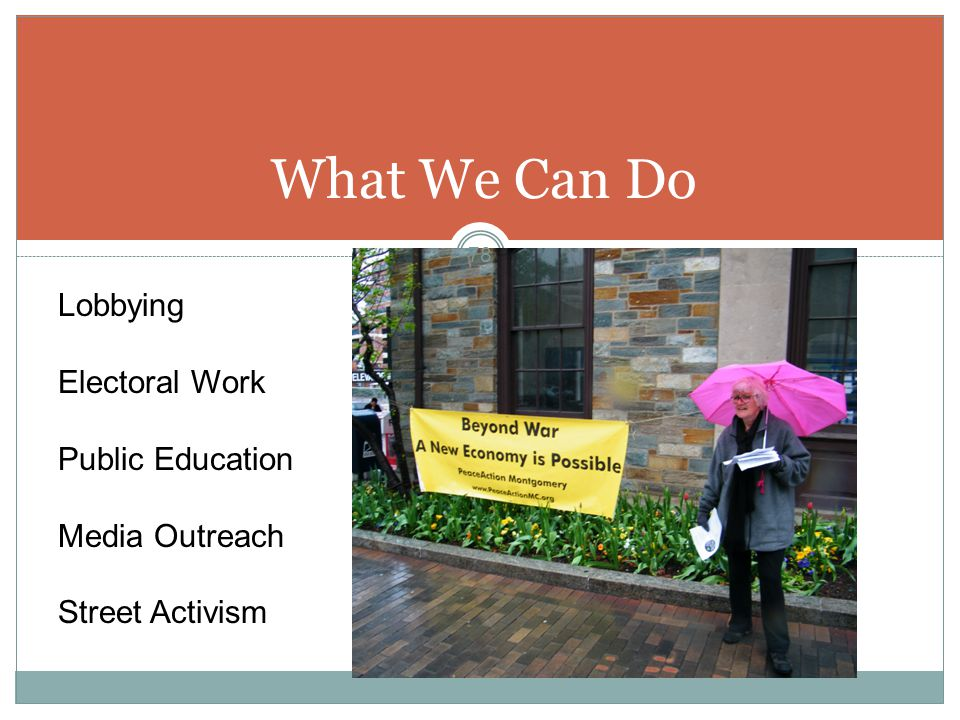 What We Can Do 78 Lobbying Electoral Work Public Education Media Outreach Street Activism