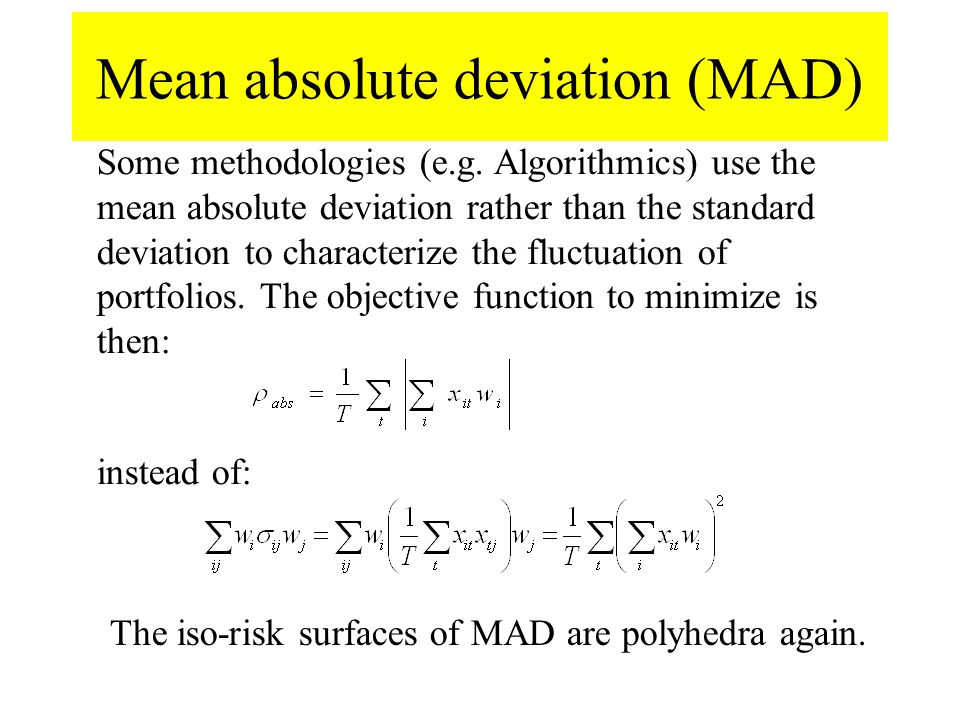 Mean absolute deviation (MAD) instead of: Some methodologies (e.g.