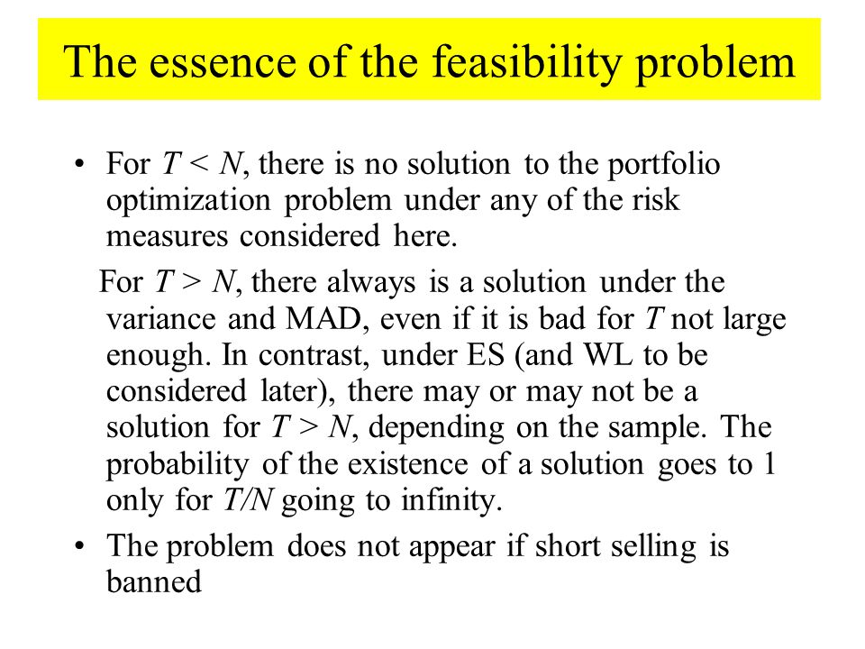 The essence of the feasibility problem For T < N, there is no solution to the portfolio optimization problem under any of the risk measures considered here.