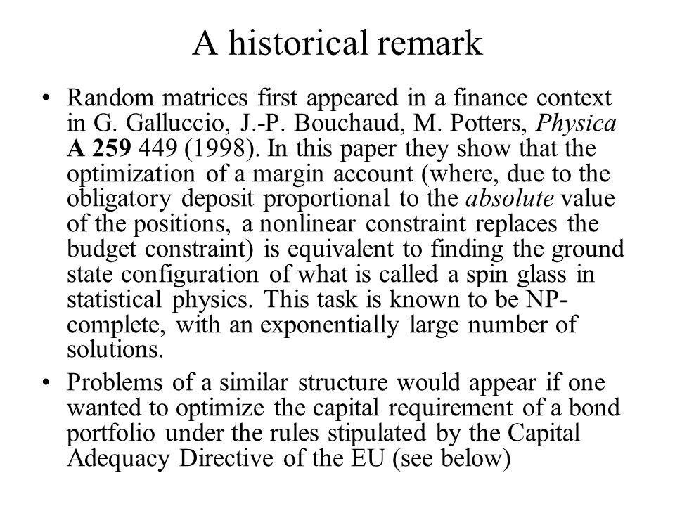 A historical remark Random matrices first appeared in a finance context in G.