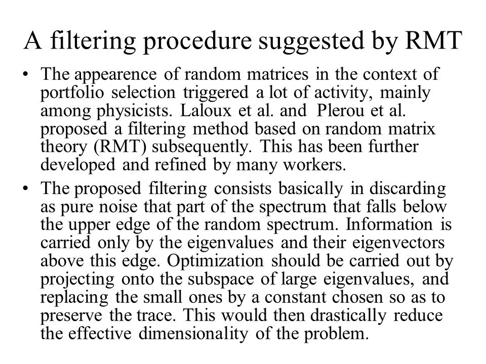 A filtering procedure suggested by RMT The appearence of random matrices in the context of portfolio selection triggered a lot of activity, mainly among physicists.
