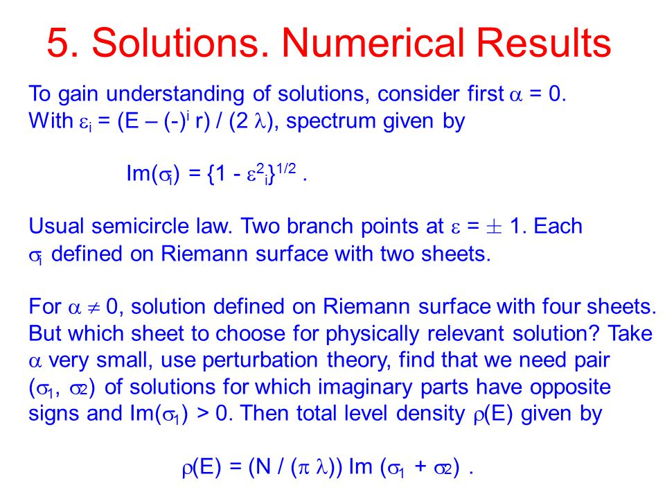 5. Solutions. Numerical Results To gain understanding of solutions, consider first  = 0. With  i = (E – (-) i r) / (2 ), spectrum given by Im(  i )