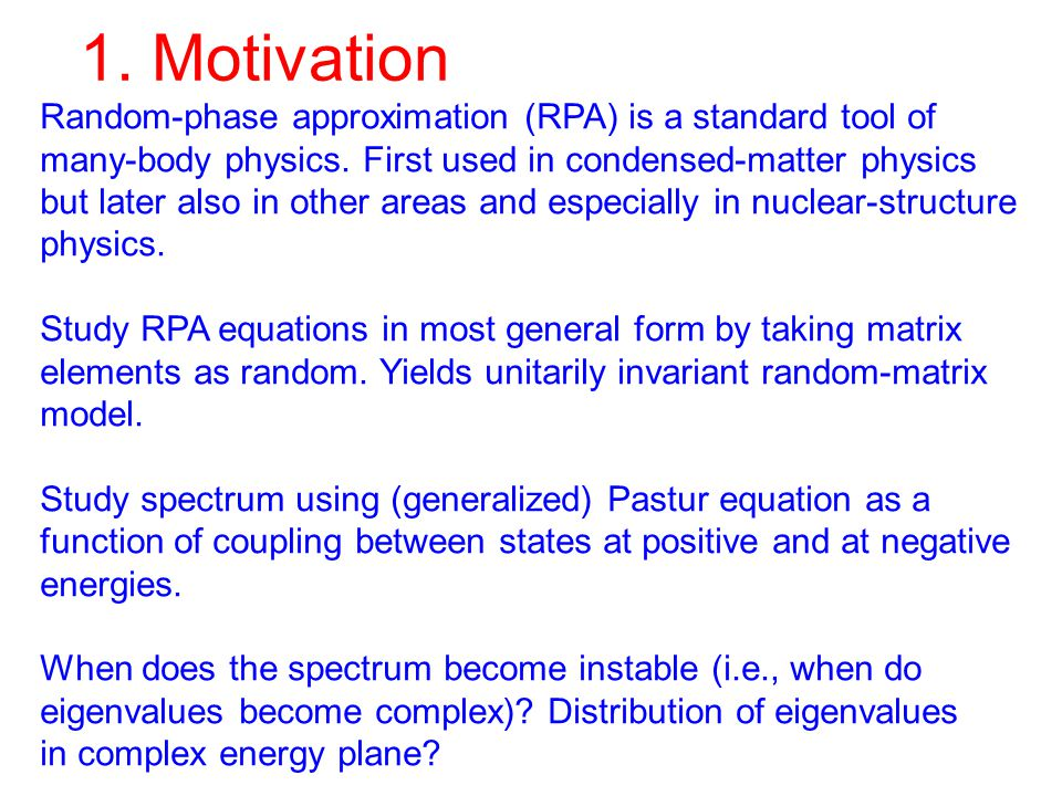 1. Motivation Random-phase approximation (RPA) is a standard tool of many-body physics. First used in condensed-matter physics but later also in other