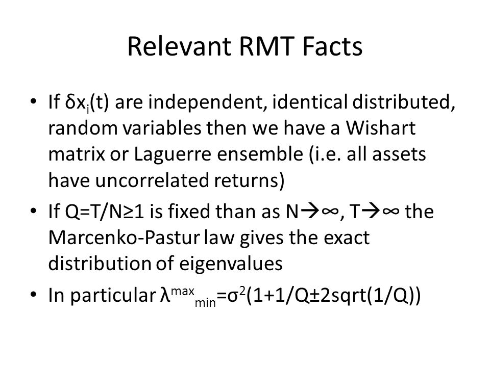 Relevant RMT Facts If δx i (t) are independent, identical distributed, random variables then we have a Wishart matrix or Laguerre ensemble (i.e.