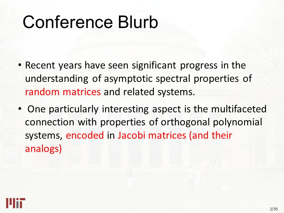 2/55 Conference Blurb Recent years have seen significant progress in the understanding of asymptotic spectral properties of random matrices and related systems.