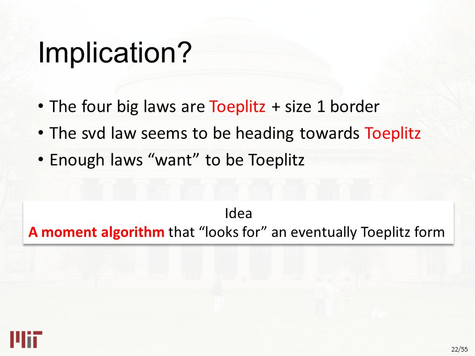 """22/55 Implication? The four big laws are Toeplitz + size 1 border The svd law seems to be heading towards Toeplitz Enough laws """"want"""" to be Toeplitz I"""