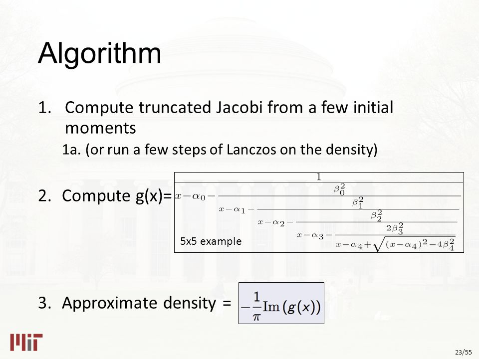 23/55 Algorithm 1.Compute truncated Jacobi from a few initial moments 1a.