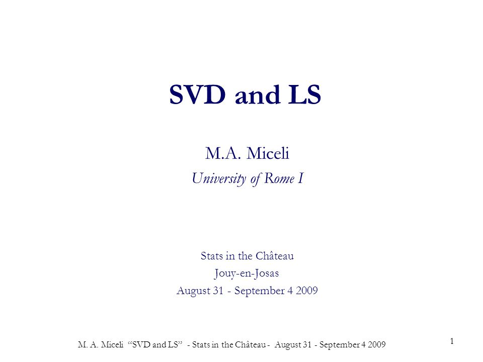 M.A. Miceli SVD and LS - Stats in the Château - August 31 - September 4 2009 1 SVD and LS M.A.