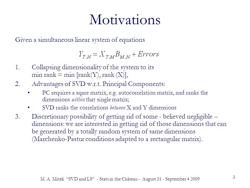"""M. A. Miceli """"SVD and LS"""" - Stats in the Château - August 31 - September 4 2009 3 Motivations Given a simultaneous linear system of equations 1.Collap"""
