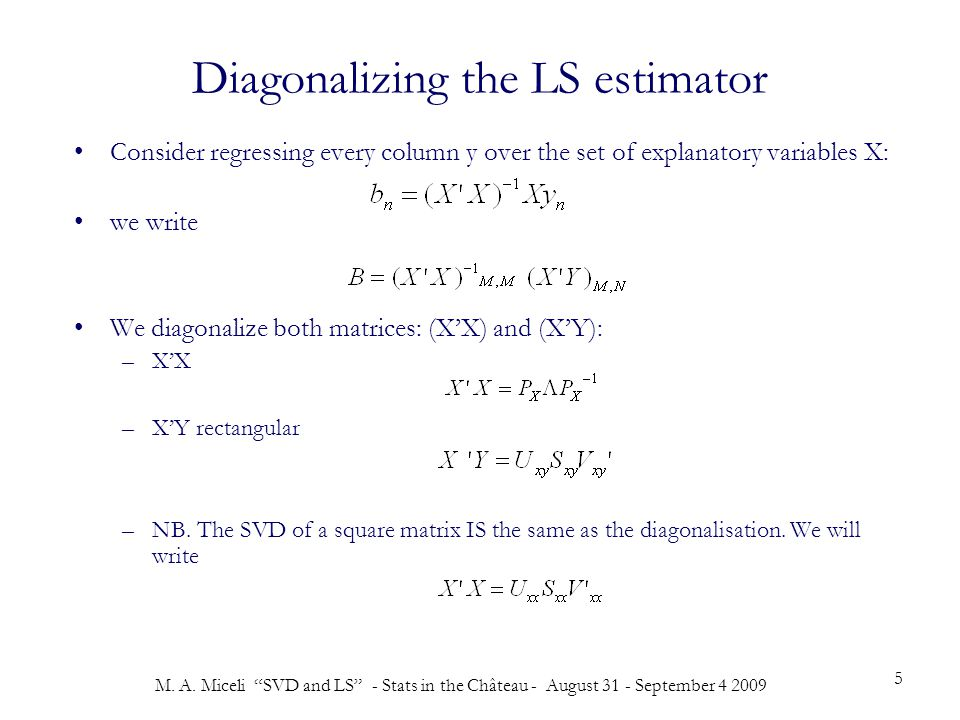"""M. A. Miceli """"SVD and LS"""" - Stats in the Château - August 31 - September 4 2009 5 Diagonalizing the LS estimator Consider regressing every column y ov"""
