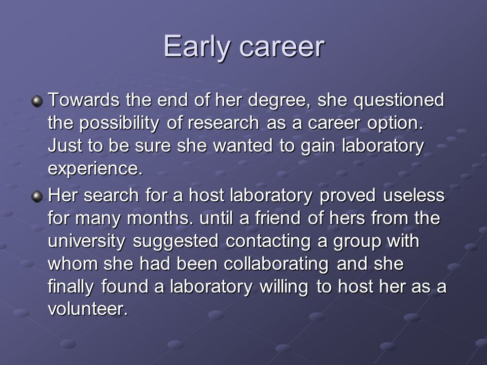 Early career Towards the end of her degree, she questioned the possibility of research as a career option.