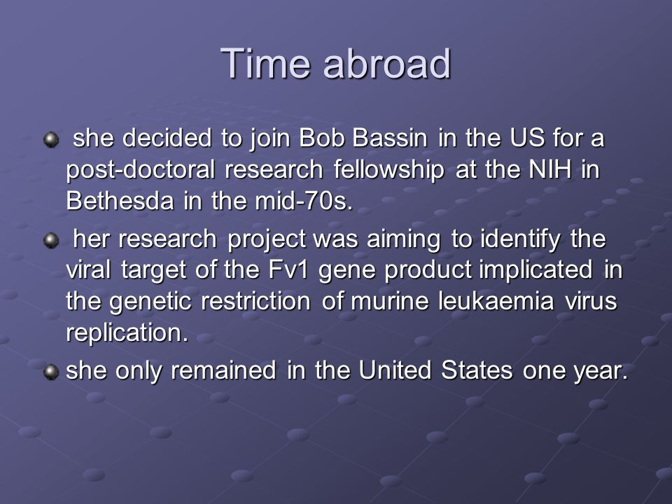 Time abroad she decided to join Bob Bassin in the US for a post-doctoral research fellowship at the NIH in Bethesda in the mid-70s.