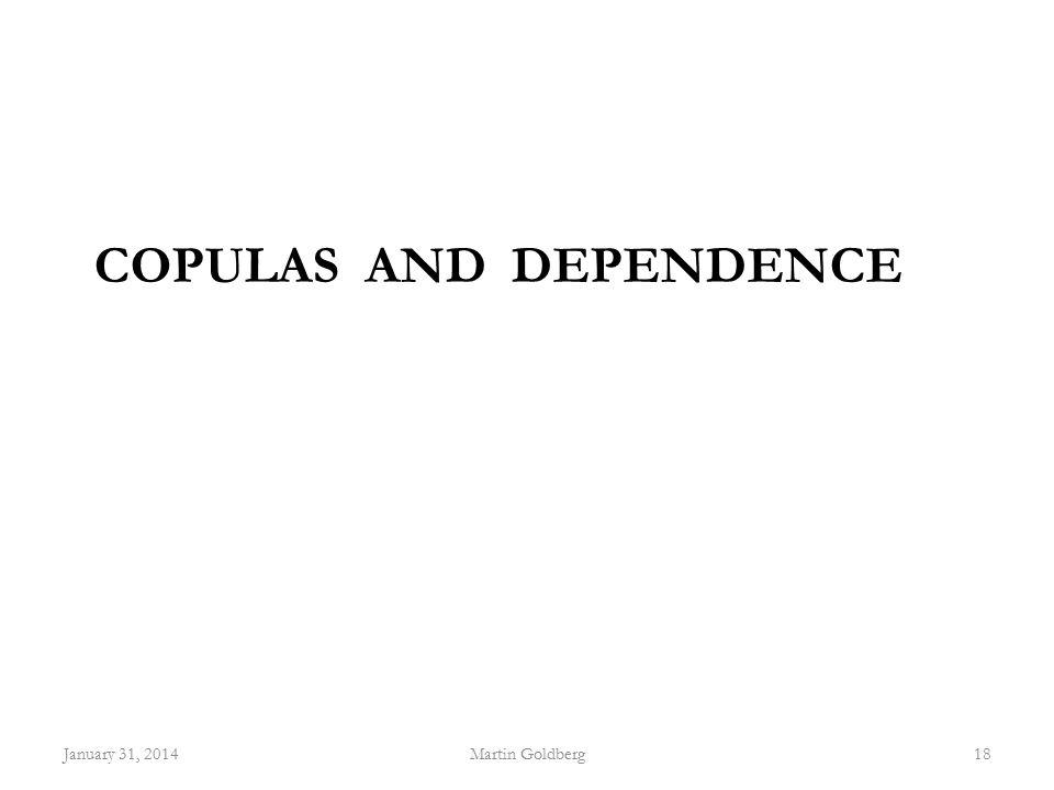 COPULAS AND DEPENDENCE January 31, 2014Martin Goldberg18