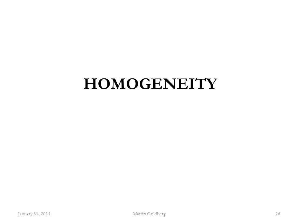 HOMOGENEITY January 31, 2014Martin Goldberg26