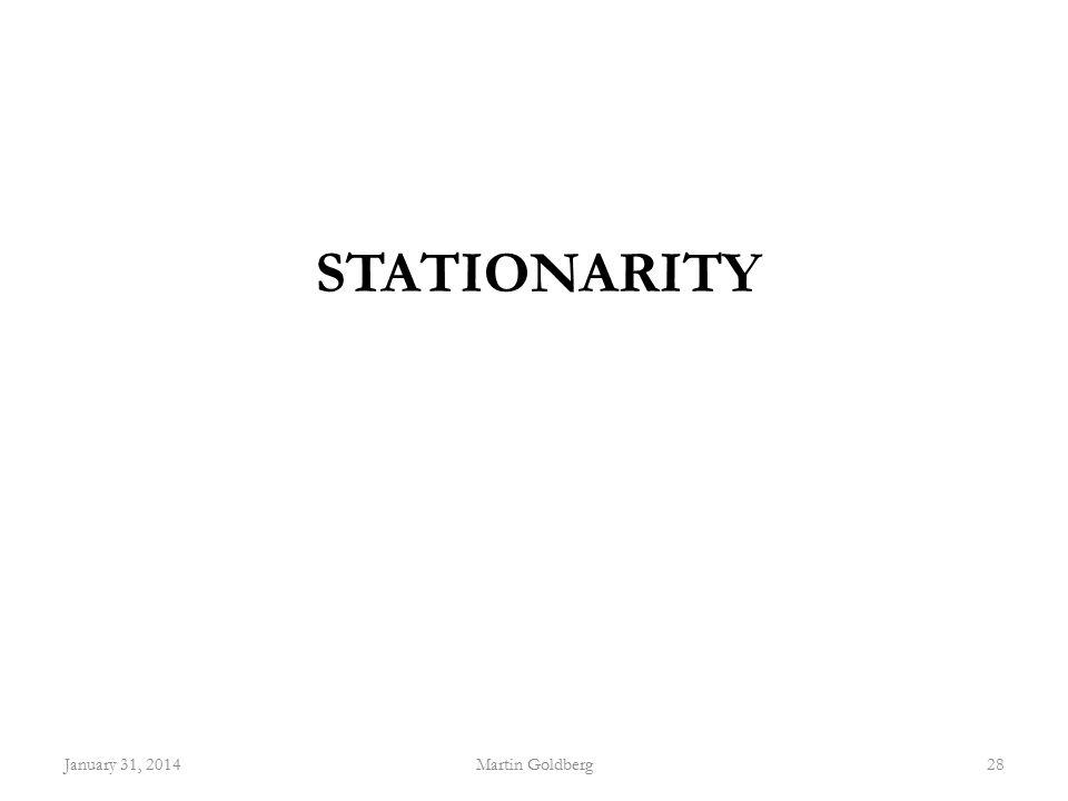 STATIONARITY January 31, 2014Martin Goldberg28
