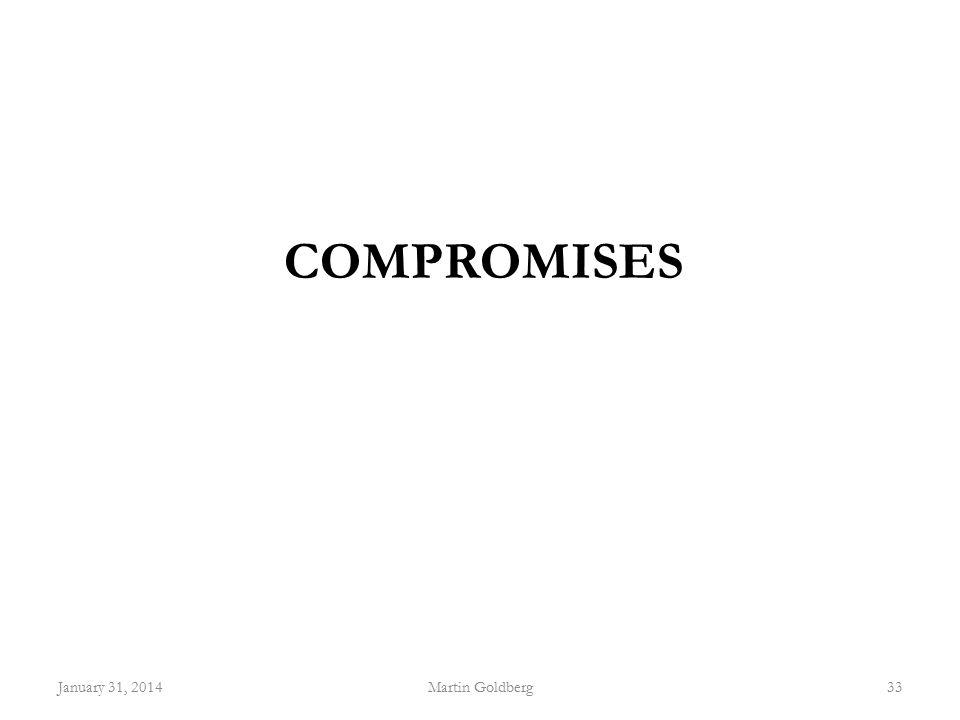 COMPROMISES January 31, 2014Martin Goldberg33