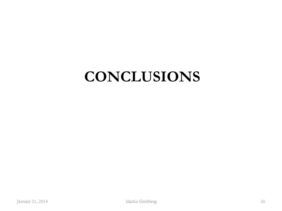 CONCLUSIONS January 31, 2014Martin Goldberg36