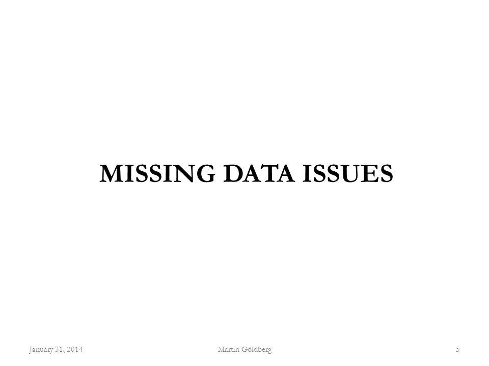 MISSING DATA ISSUES January 31, 2014Martin Goldberg5