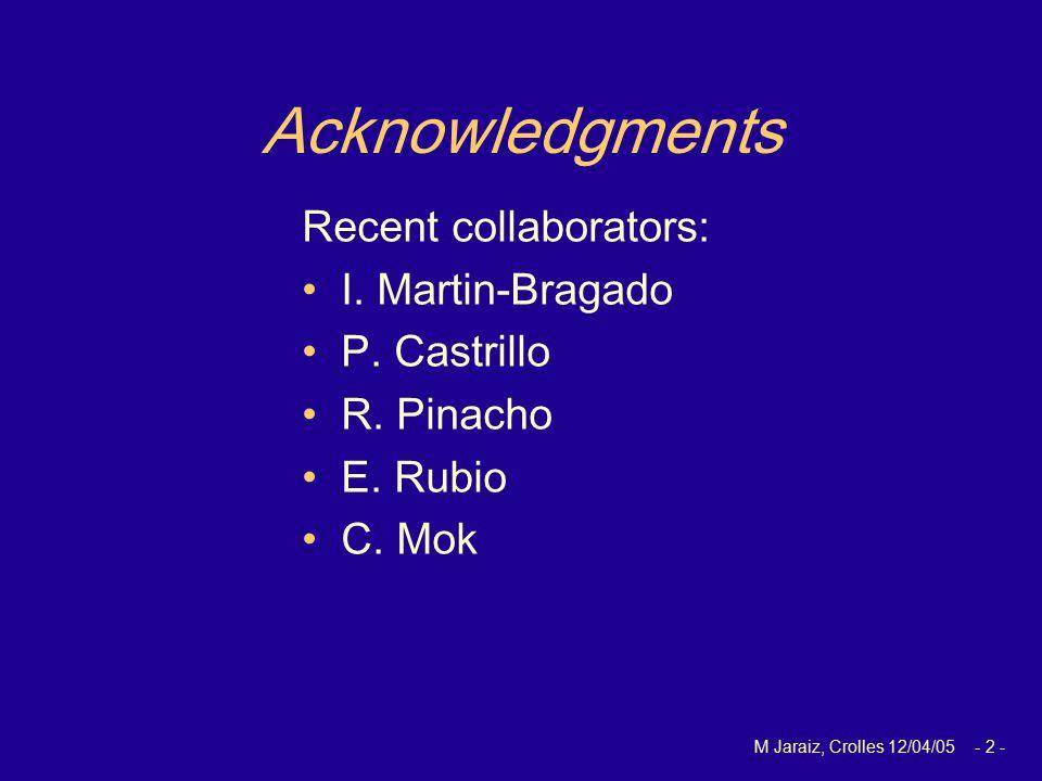 M Jaraiz, Crolles 12/04/05 - 2 - Acknowledgments Recent collaborators: I. Martin-Bragado P. Castrillo R. Pinacho E. Rubio C. Mok