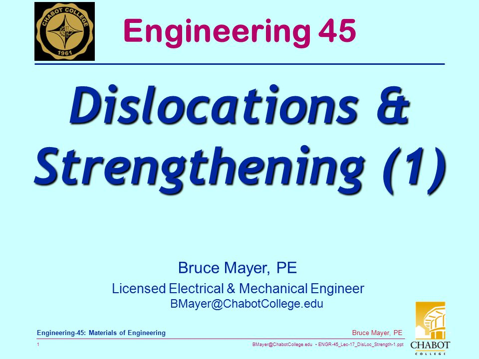 BMayer@ChabotCollege.edu ENGR-45_Lec-17_DisLoc_Strength-1.ppt 1 Bruce Mayer, PE Engineering-45: Materials of Engineering Bruce Mayer, PE Licensed Elec