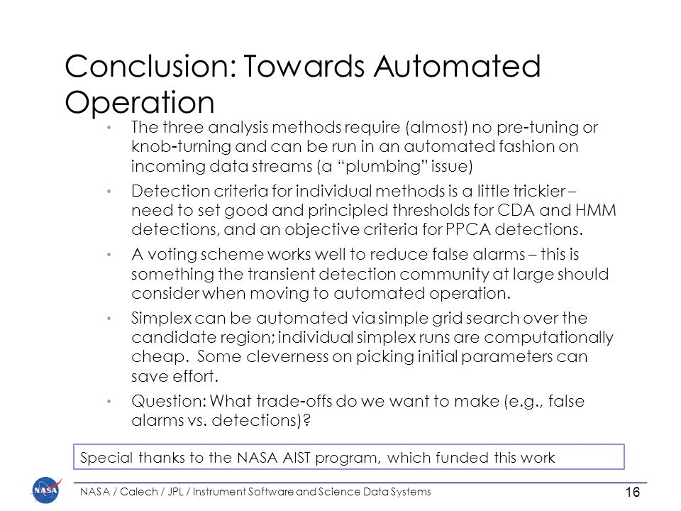Conclusion: Towards Automated Operation The three analysis methods require (almost) no pre-tuning or knob-turning and can be run in an automated fashion on incoming data streams (a plumbing issue) Detection criteria for individual methods is a little trickier – need to set good and principled thresholds for CDA and HMM detections, and an objective criteria for PPCA detections.