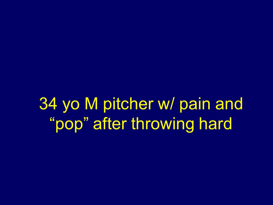 34 yo M pitcher w/ pain and pop after throwing hard