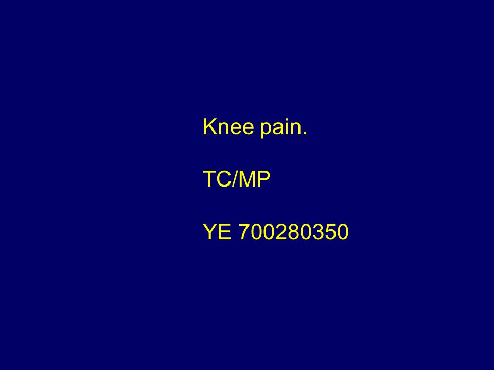 Knee pain. TC/MP YE 700280350