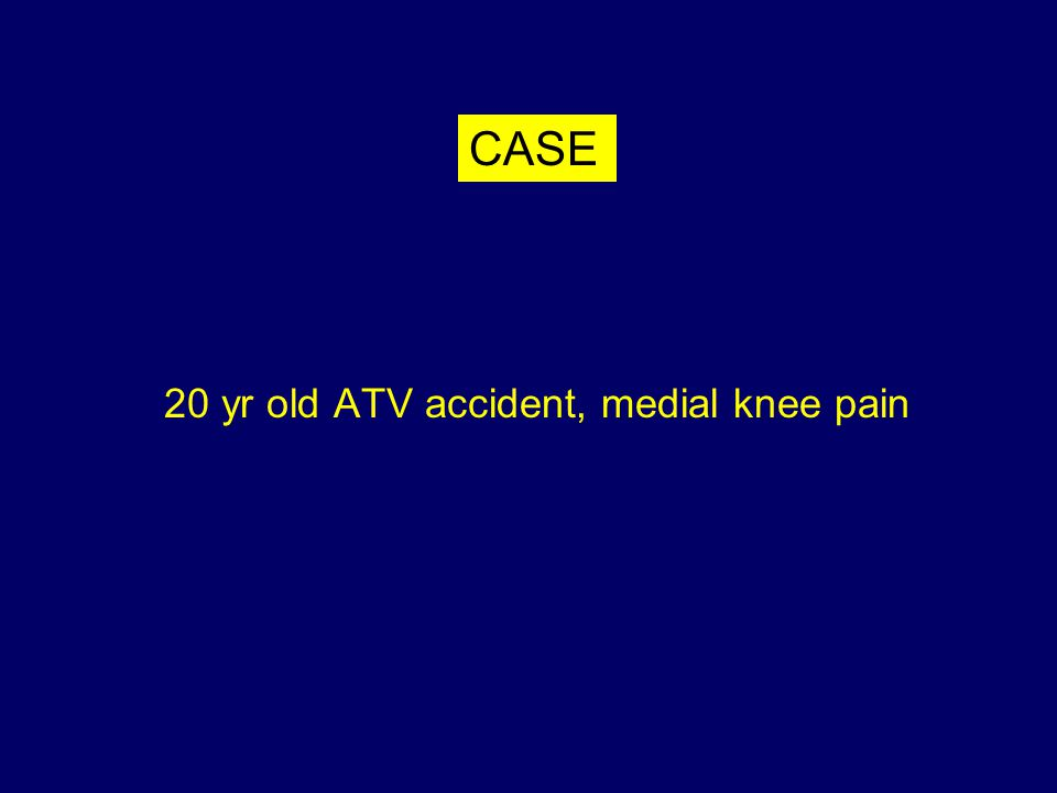 20 yr old ATV accident, medial knee pain CASE