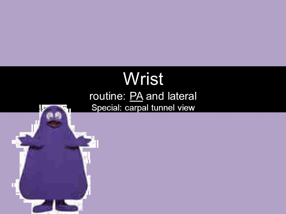 Wrist routine: PA and lateral Special: carpal tunnel view