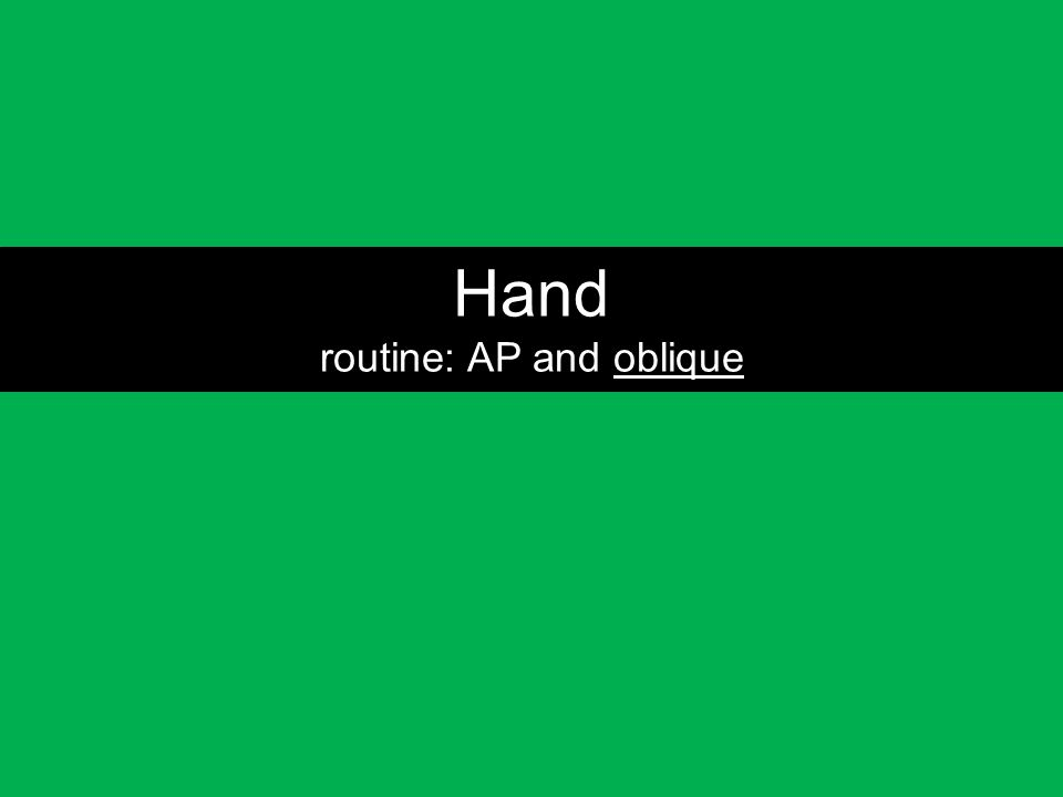 Hand routine: AP and oblique