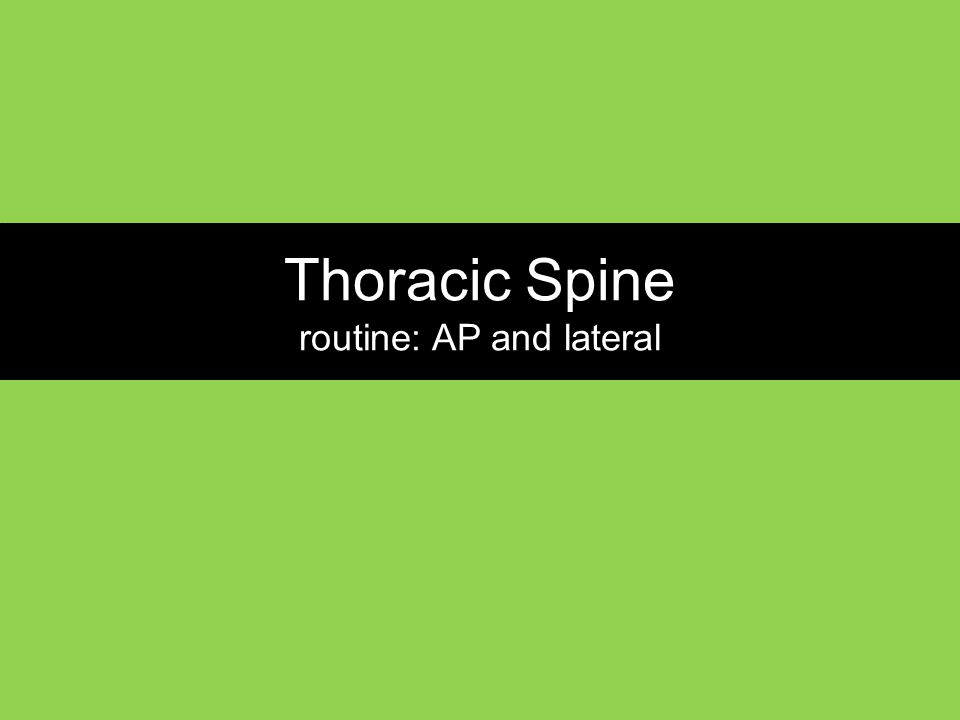 Thoracic Spine routine: AP and lateral