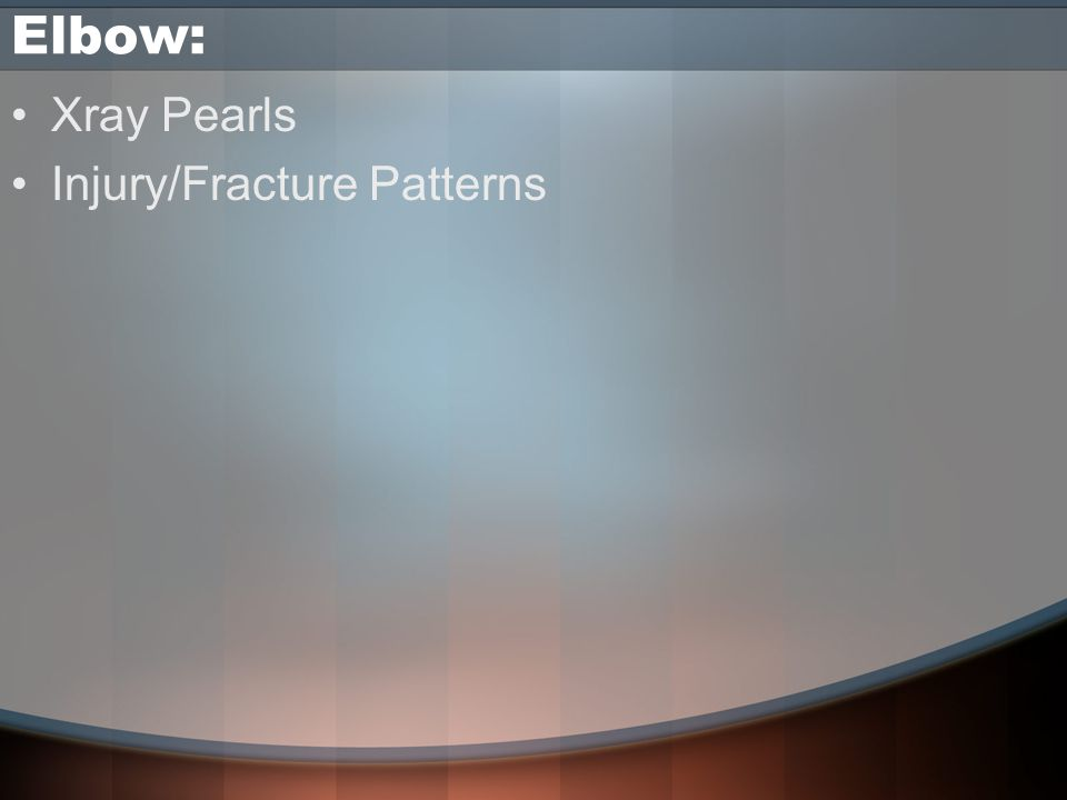 Elbow: Xray Pearls Injury/Fracture Patterns
