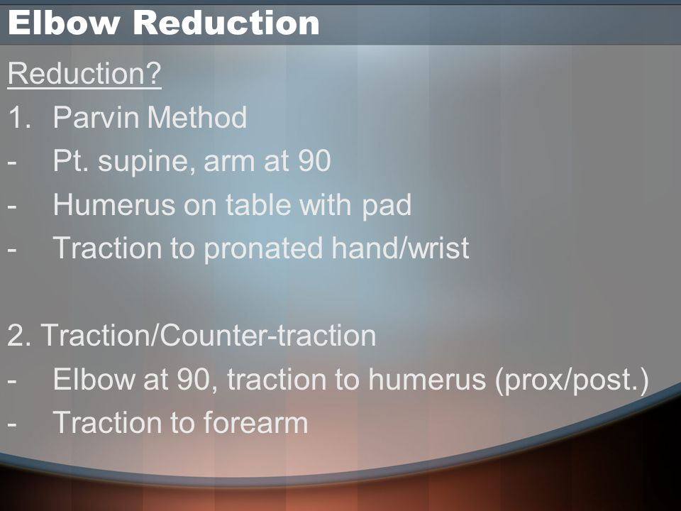 Elbow Reduction Reduction. 1.Parvin Method -Pt.