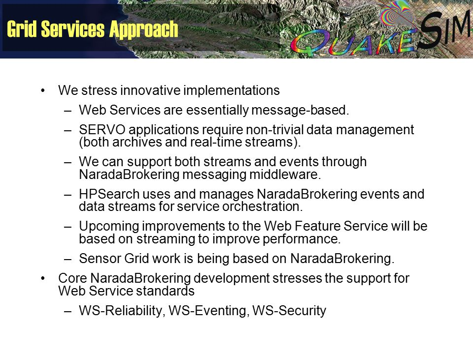Grid Services Approach We stress innovative implementations –Web Services are essentially message-based. –SERVO applications require non-trivial data