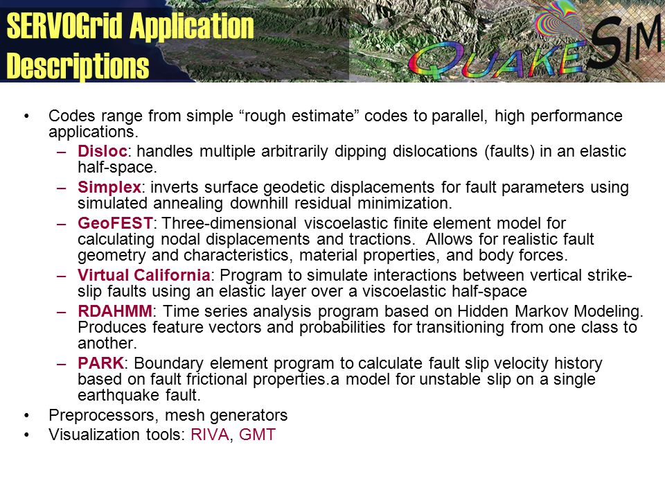 SERVOGrid Application Descriptions Codes range from simple rough estimate codes to parallel, high performance applications.